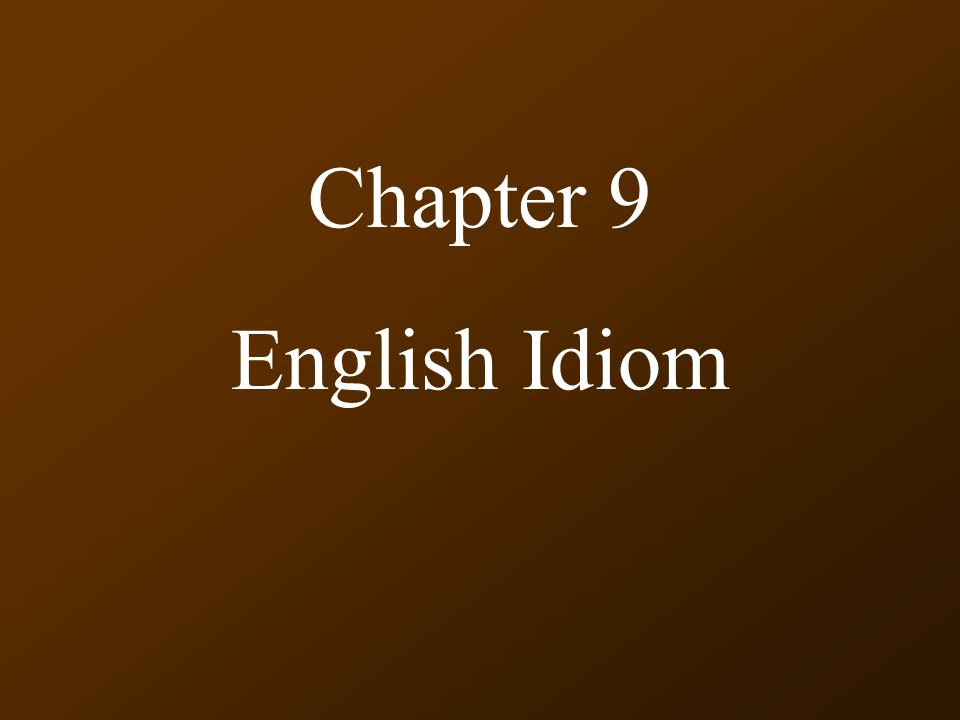Chapter 9 English Idiom