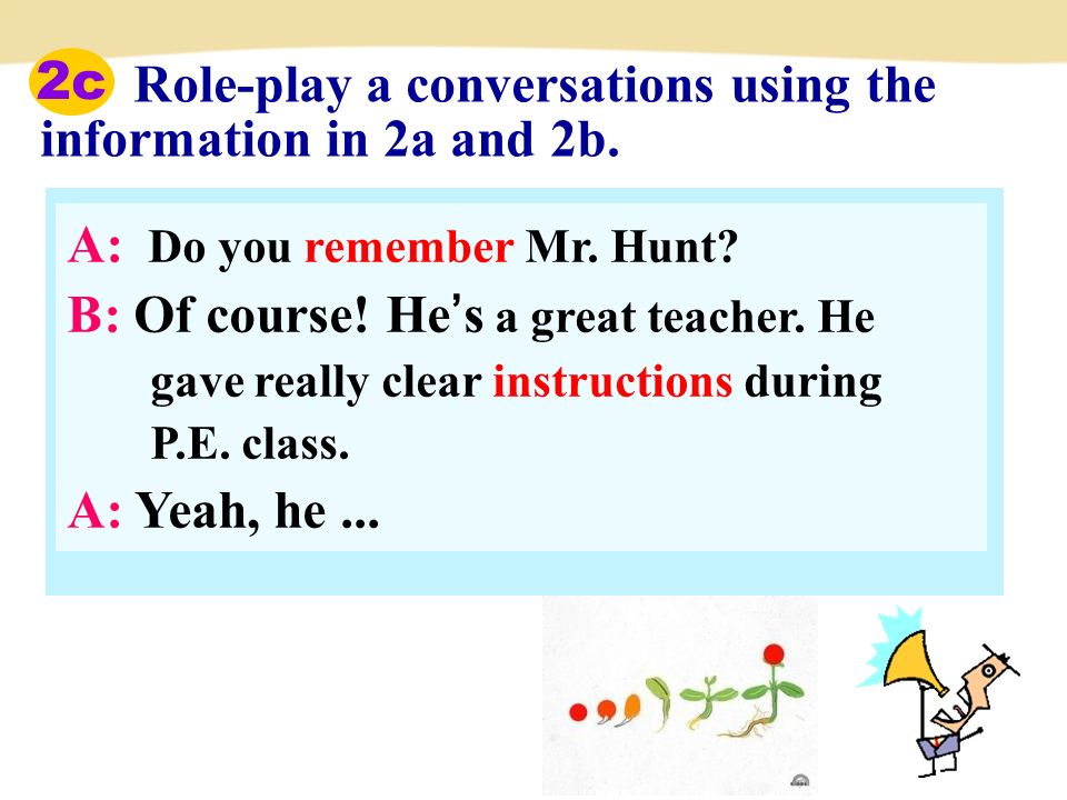 A: Do you remember Mr. Hunt. B: Of course. He's a great teacher.