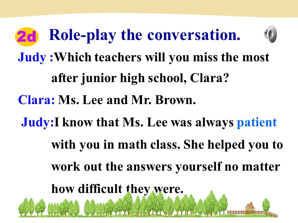 Judy :Which teachers will you miss the most after junior high school, Clara.