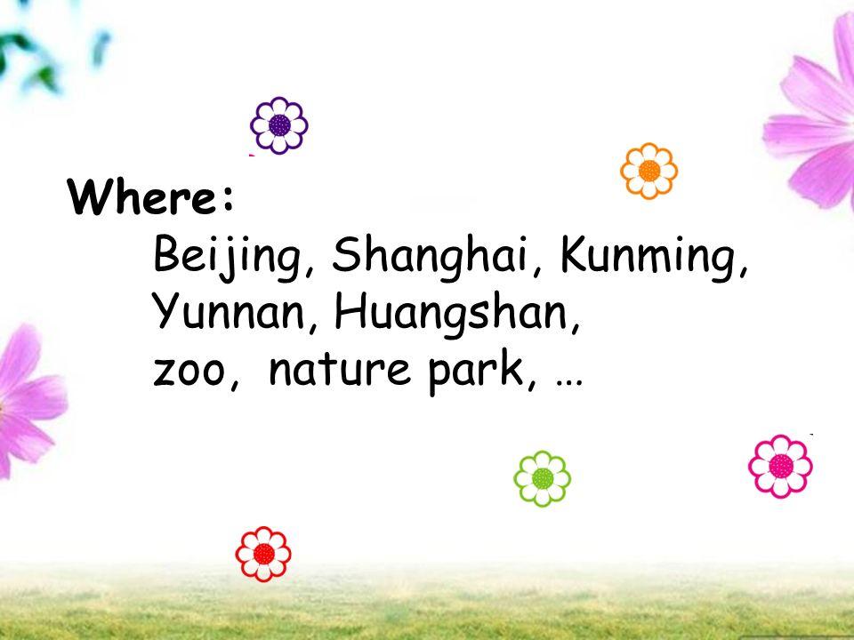 Where: Beijing, Shanghai, Kunming, Yunnan, Huangshan, zoo, nature park, …