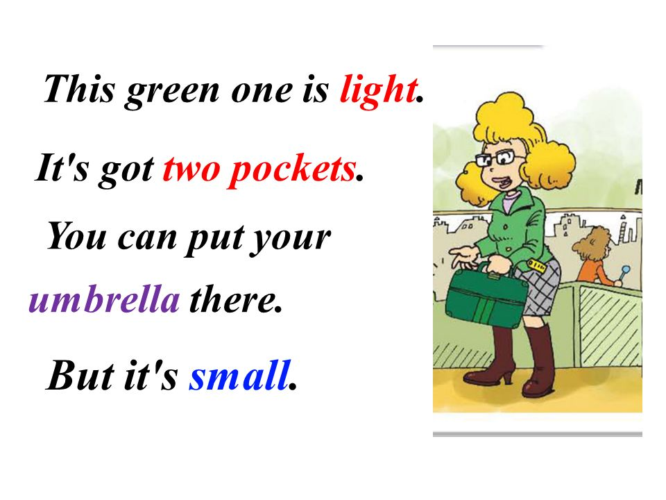 This green one is light. It s got two pockets. You can put your umbrella there. But it s small.