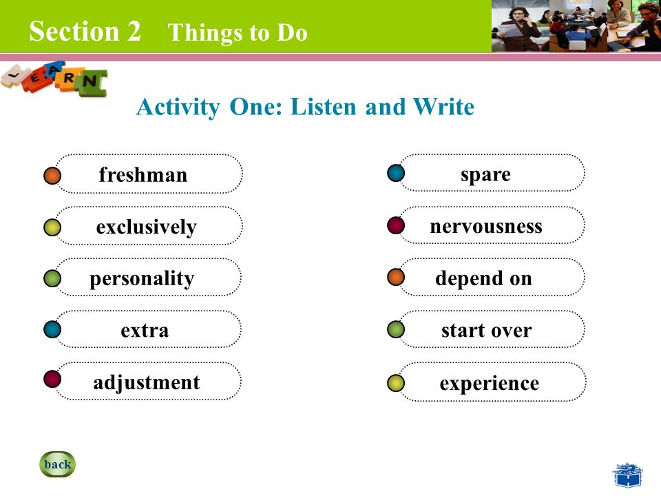 experience start over depend on nervousness spare adjustment extra personality freshman Section 2 Things to Do exclusively back Activity One: Listen and Write