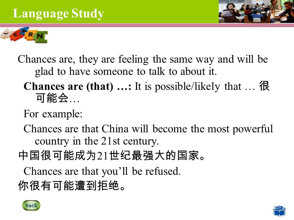 Language Study Chances are, they are feeling the same way and will be glad to have someone to talk to about it.