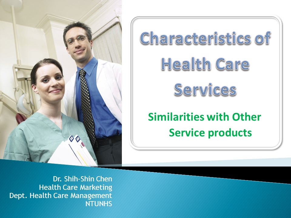 Similarities with Other Service products Dr. Shih-Shin Chen Health Care Marketing Dept.
