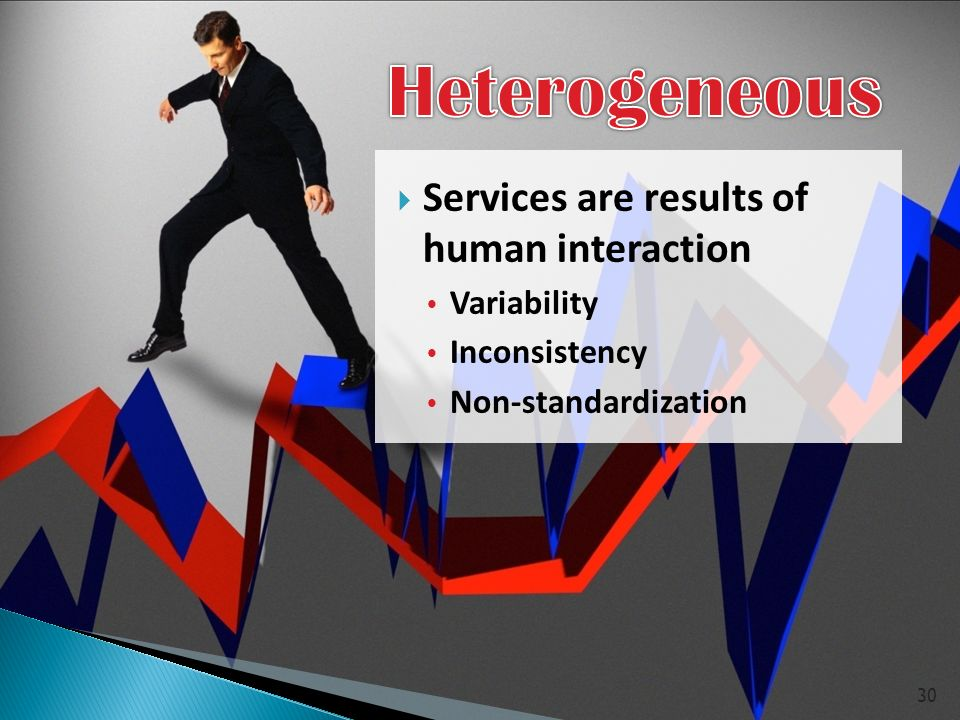  Services are results of human interaction  Variability  Inconsistency  Non-standardization 30