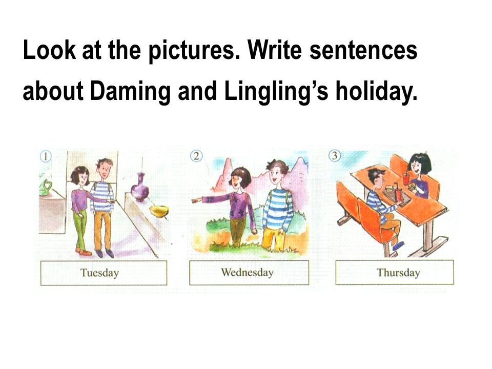Look at the pictures. Write sentences about Daming and Lingling's holiday.