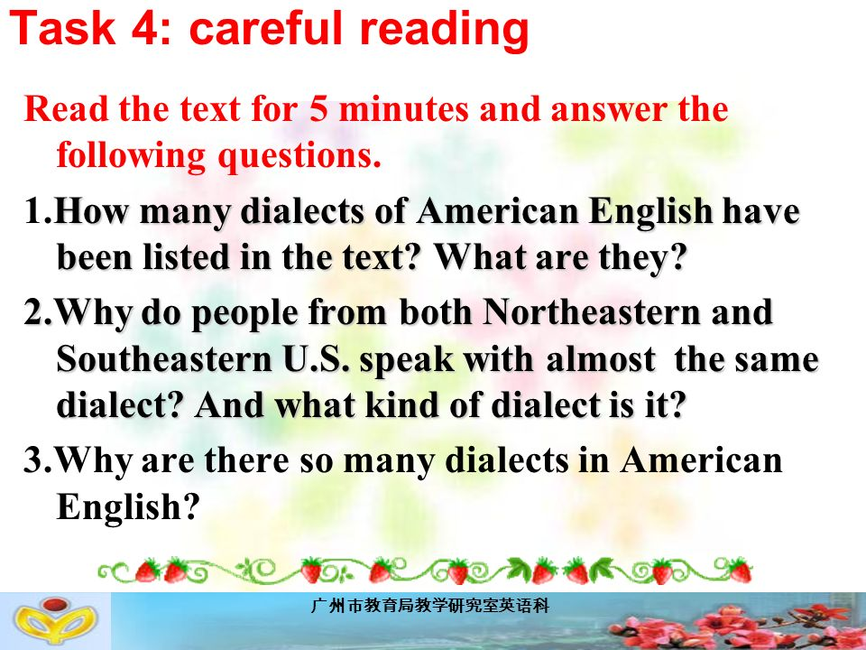 广州市教育局教学研究室英语科 Task 4: careful reading Read the text for 5 minutes and answer the following questions.