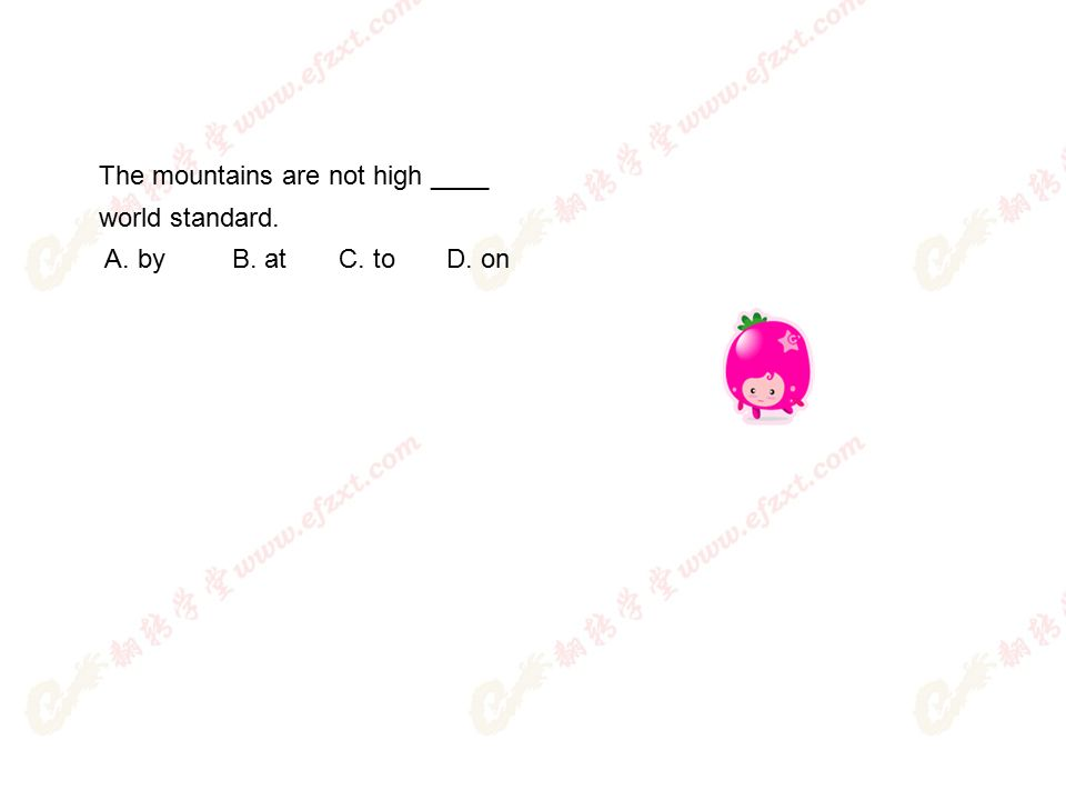 The mountains are not high ____ world standard. A. by B. at C. to D. on