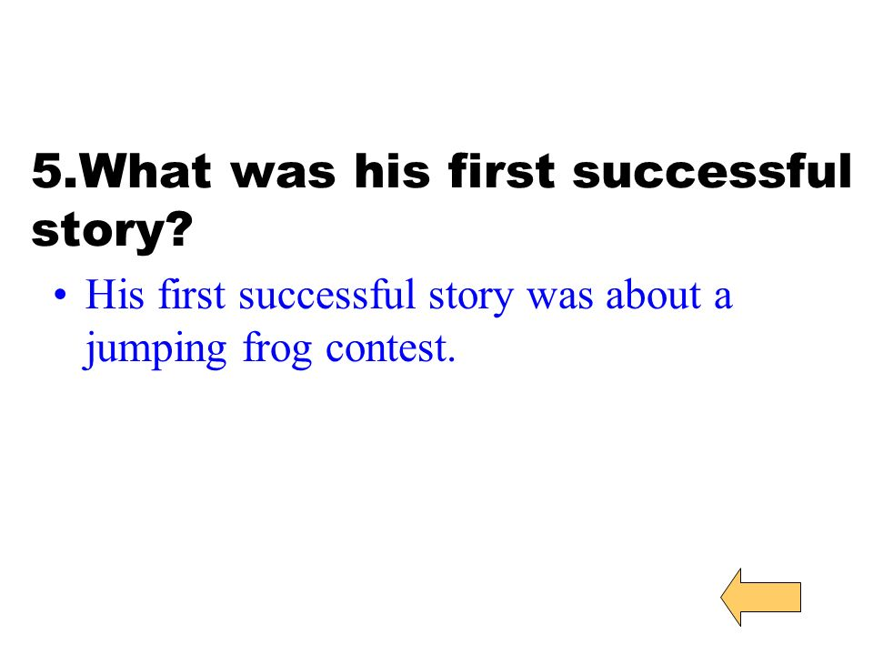 5.What was his first successful story His first successful story was about a jumping frog contest.