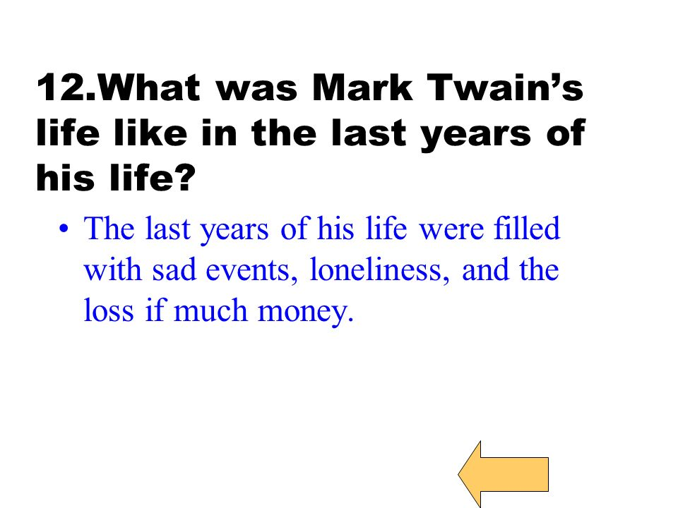 12.What was Mark Twain's life like in the last years of his life.