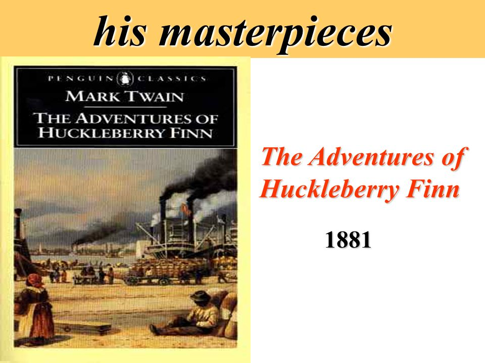 his masterpieces 1881 The Adventures of Huckleberry Finn