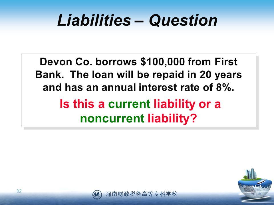河南财政税务高等专科学校 82 Devon Co. borrows $100,000 from First Bank.