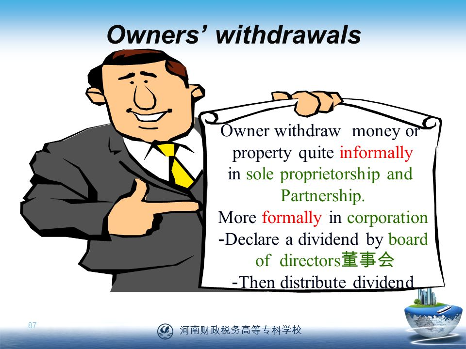 河南财政税务高等专科学校 87 Owner withdraw money or property quite informally in sole proprietorship and Partnership.