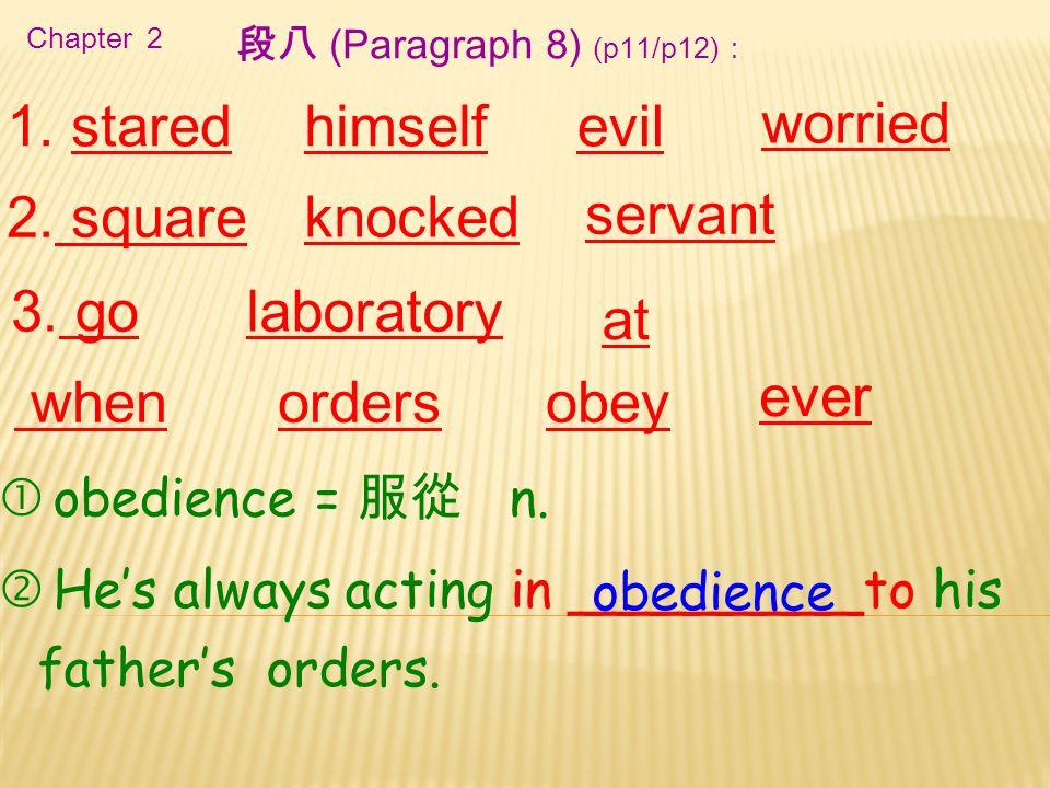 Chapter 2 1. stared servant 3. go 段八 (Paragraph 8) (p11/p12): himselfevil 2.
