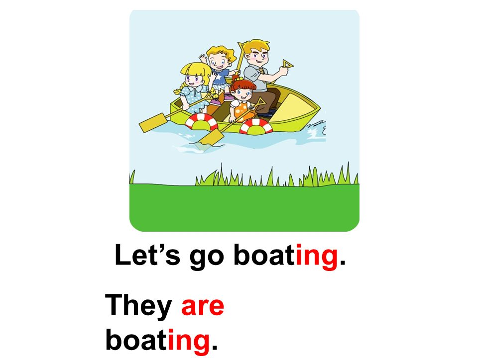 Let's go boating. They are boating.