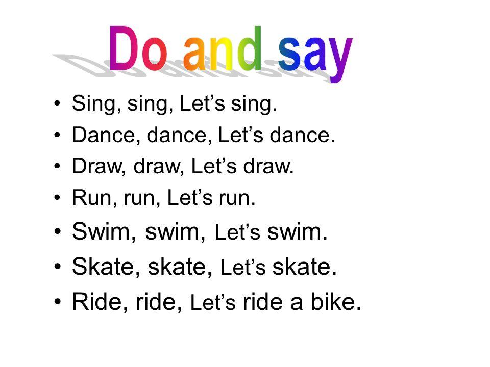 Sing, sing, Let's sing. Dance, dance, Let's dance.