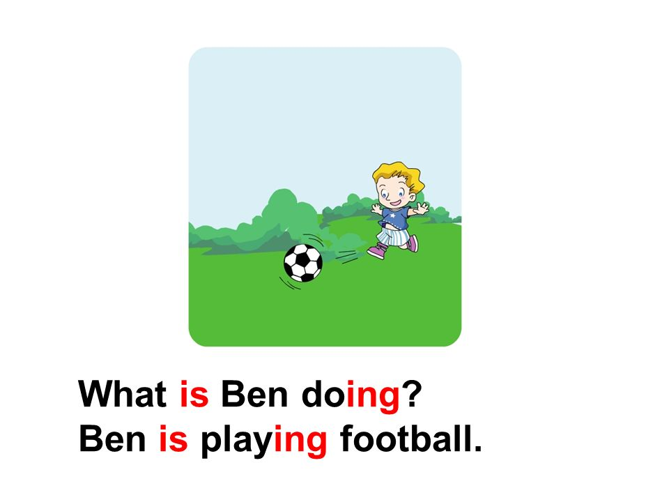 What is Ben doing Ben is playing football.