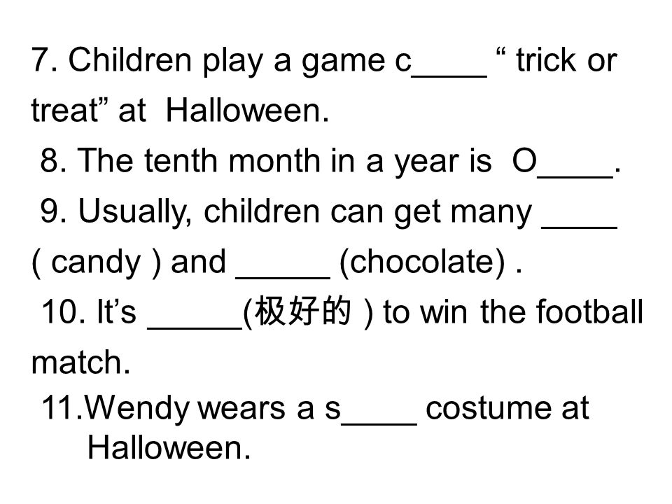 7. Children play a game c____ trick or treat at Halloween.
