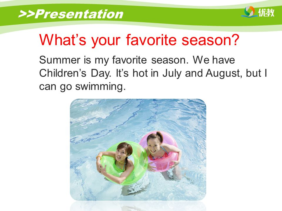 >>Presentation What's your favorite season. Summer is my favorite season.