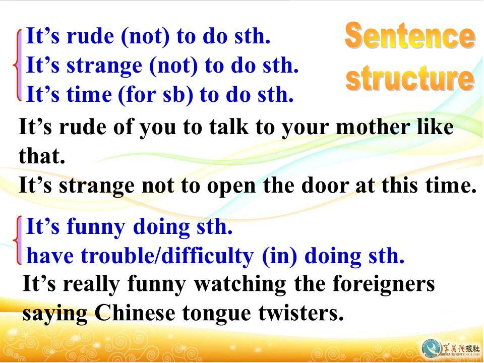 It's rude (not) to do sth. It's strange (not) to do sth.