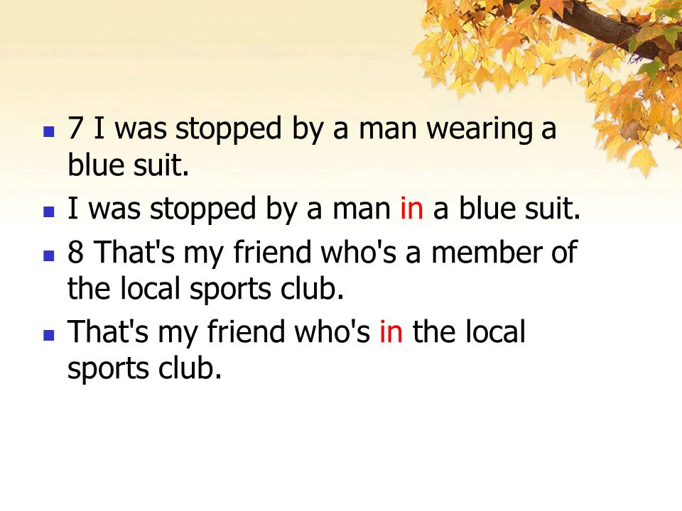 7 I was stopped by a man wearing a blue suit. I was stopped by a man in a blue suit.