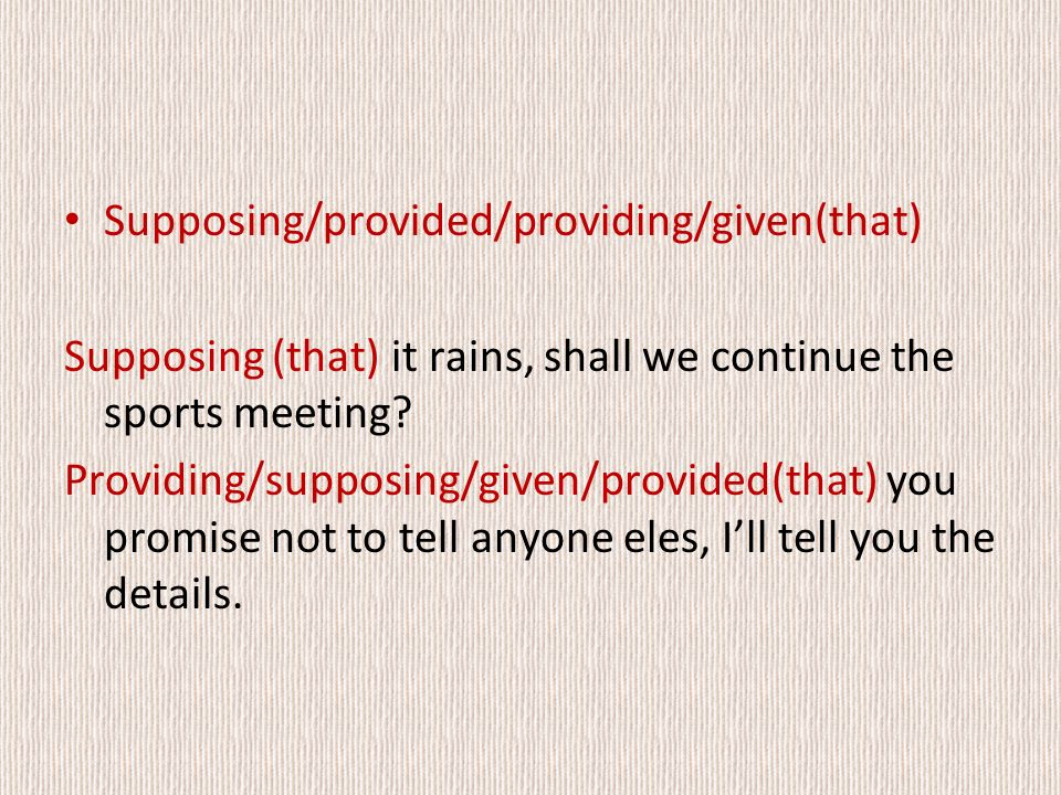 Supposing/provided/providing/given(that) Supposing (that) it rains, shall we continue the sports meeting.