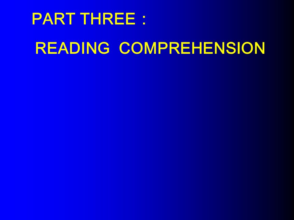 PART THREE : READING COMPREHENSION