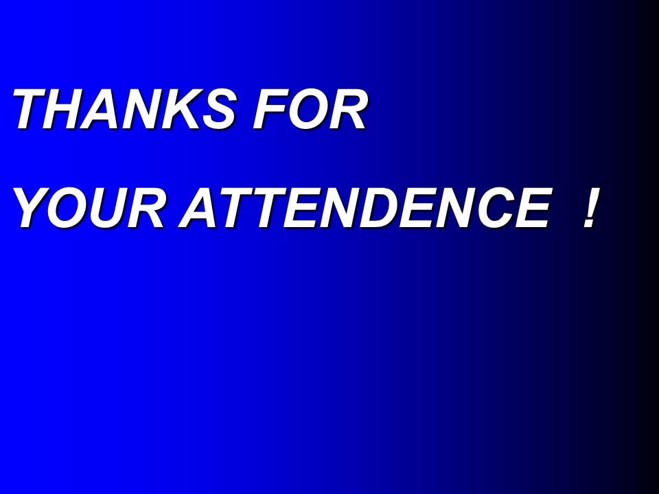 THANKS FOR YOUR ATTENDENCE !