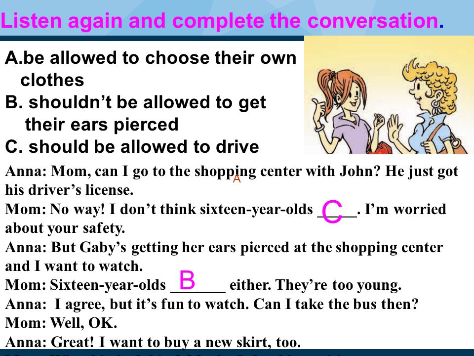 Listen again and complete the conversation. A.be allowed to choose their own clothes B.