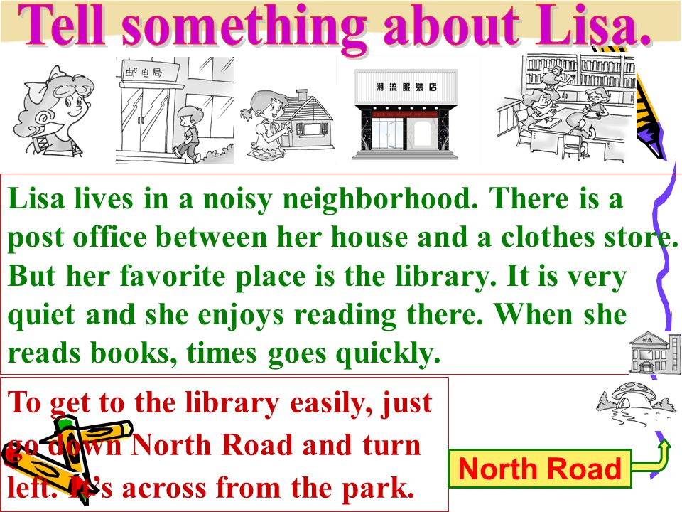 Lisa lives in a noisy neighborhood. There is a post office between her house and a clothes store.