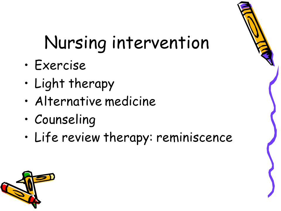 Nursing intervention Exercise Light therapy Alternative medicine Counseling Life review therapy: reminiscence