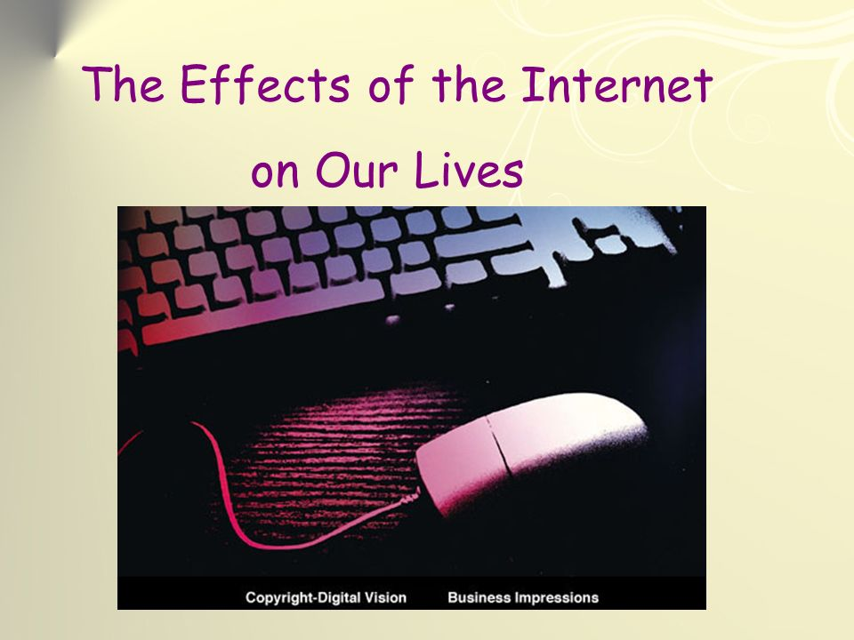 The Effects of the Internet on Our Lives