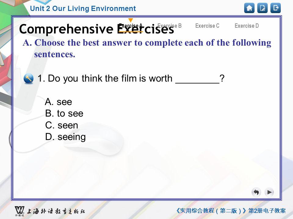 Unit 2 Our Living Environment 《实用综合教程(第二版)》第 2 册电子教案 Comprehensive Exercise A1 Comprehensive Exercises Exercise CExercise AExercise BExercise D A.
