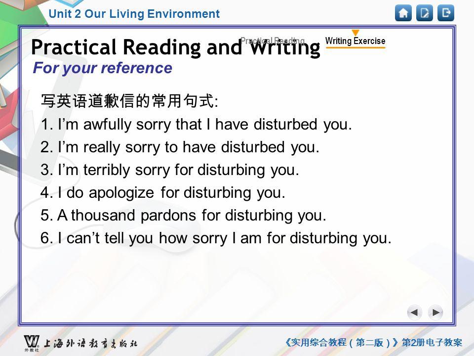 Unit 2 Our Living Environment 《实用综合教程(第二版)》第 2 册电子教案 Practical Reading and Writing Writing ExercisePractical Reading For your reference 写英语道歉信的常用句式 : 1.