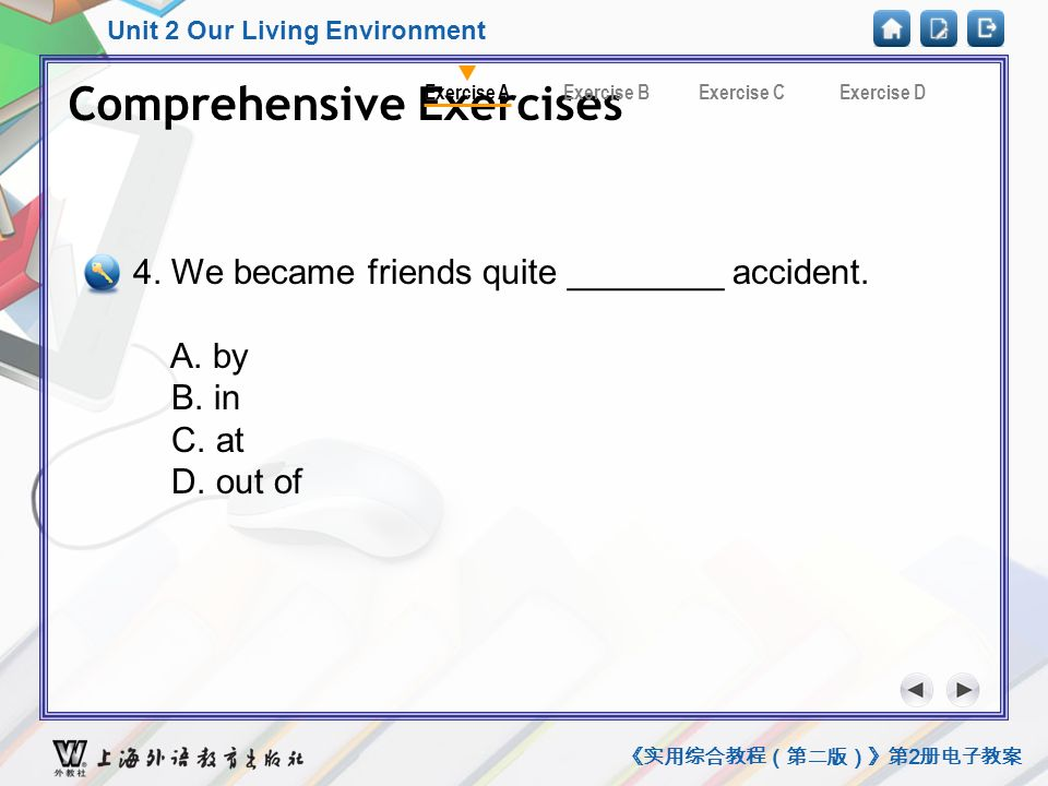 Unit 2 Our Living Environment 《实用综合教程(第二版)》第 2 册电子教案 Comprehensive Exercises A4 Comprehensive Exercises Exercise CExercise BExercise DExercise A 4.