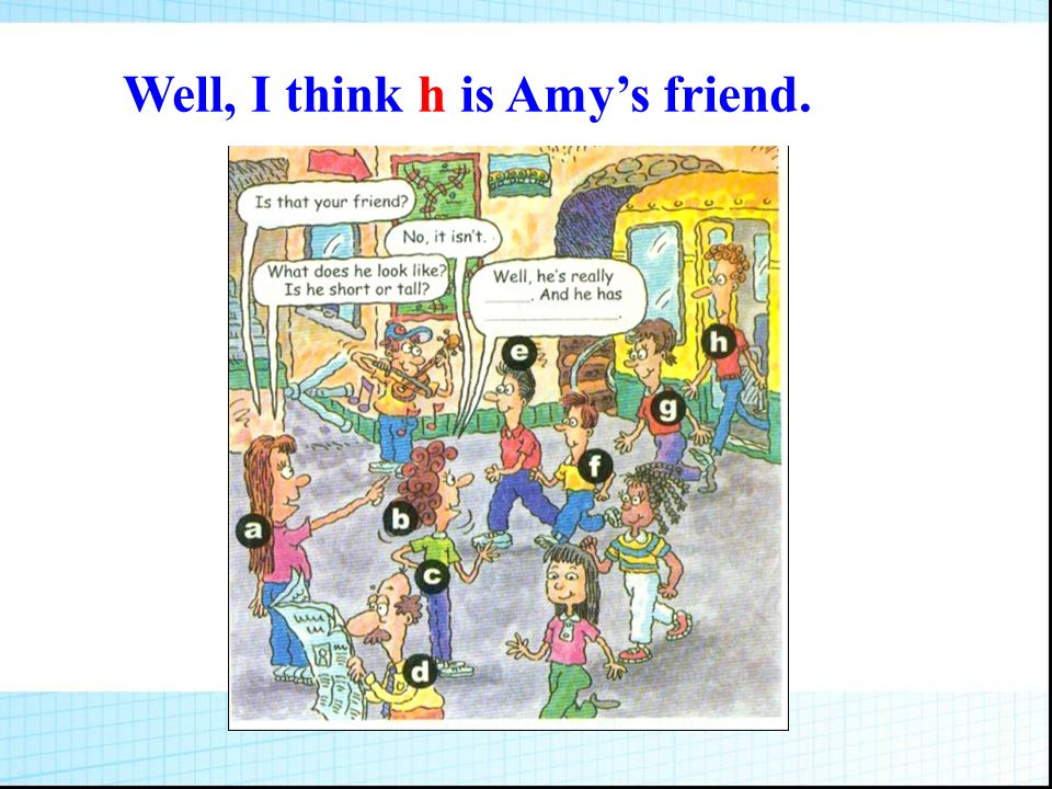 Well, I think h is Amy's friend.