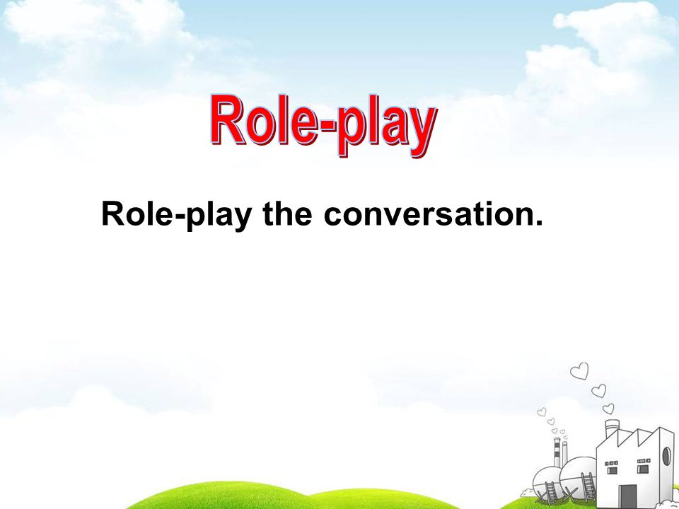 Role-play the conversation.