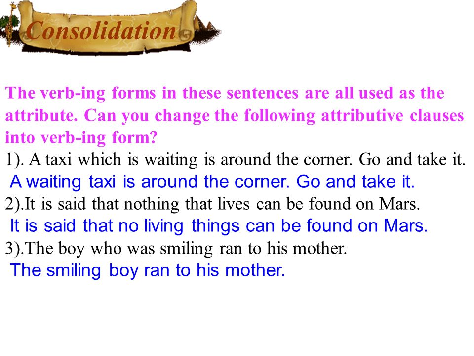 Consolidation The verb-ing forms in these sentences are all used as the attribute.