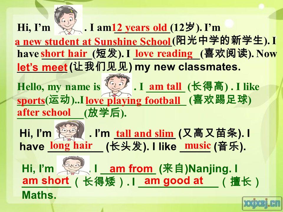 Hi, I'm. I am __________(12 岁 ). I'm ____________________________( 阳光中学的新学生 ).