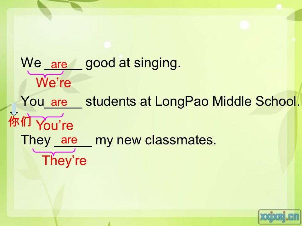 We _____ good at singing. You_____ students at LongPao Middle School.