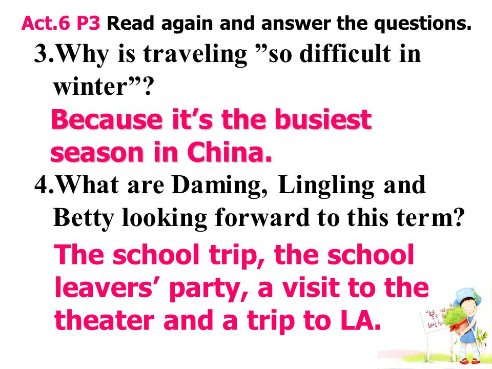Act.6 P3 Read again and answer the questions. 3.Why is traveling so difficult in winter .