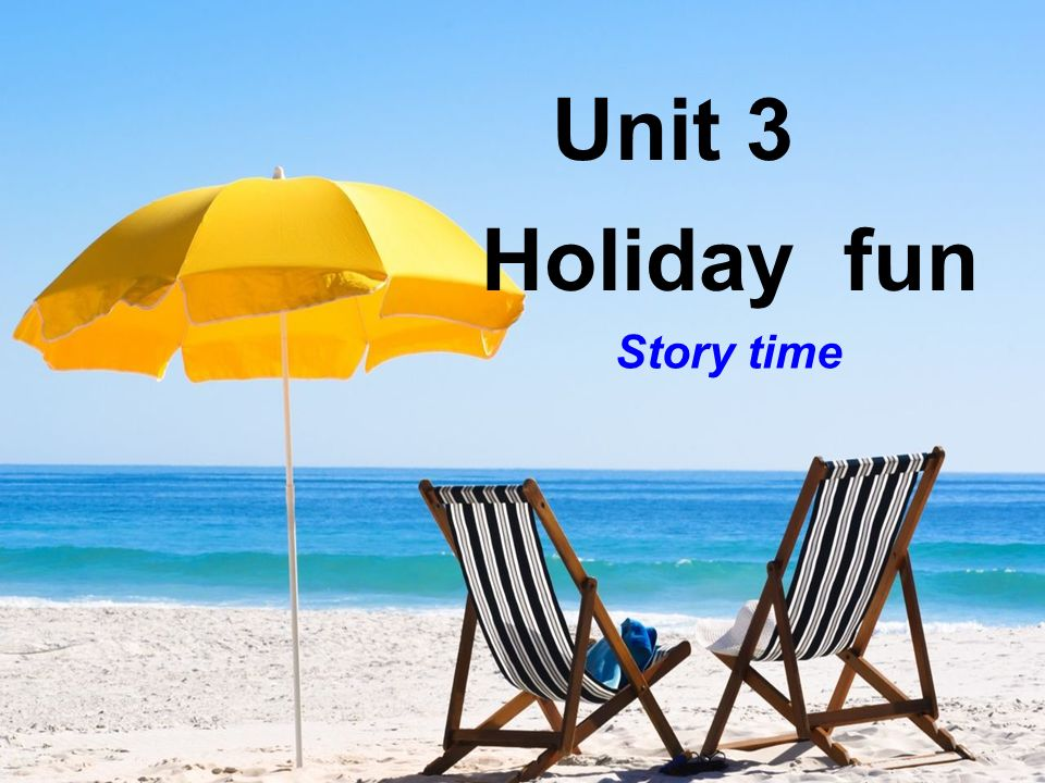Unit 3 Holiday fun Story time