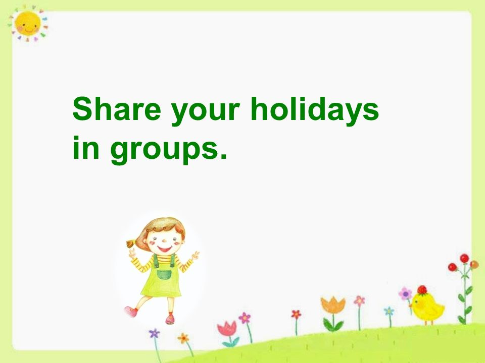 Share your holidays in groups.