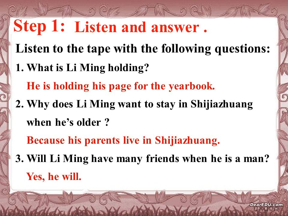 Step 1: Listen and answer. Listen to the tape with the following questions: 1.