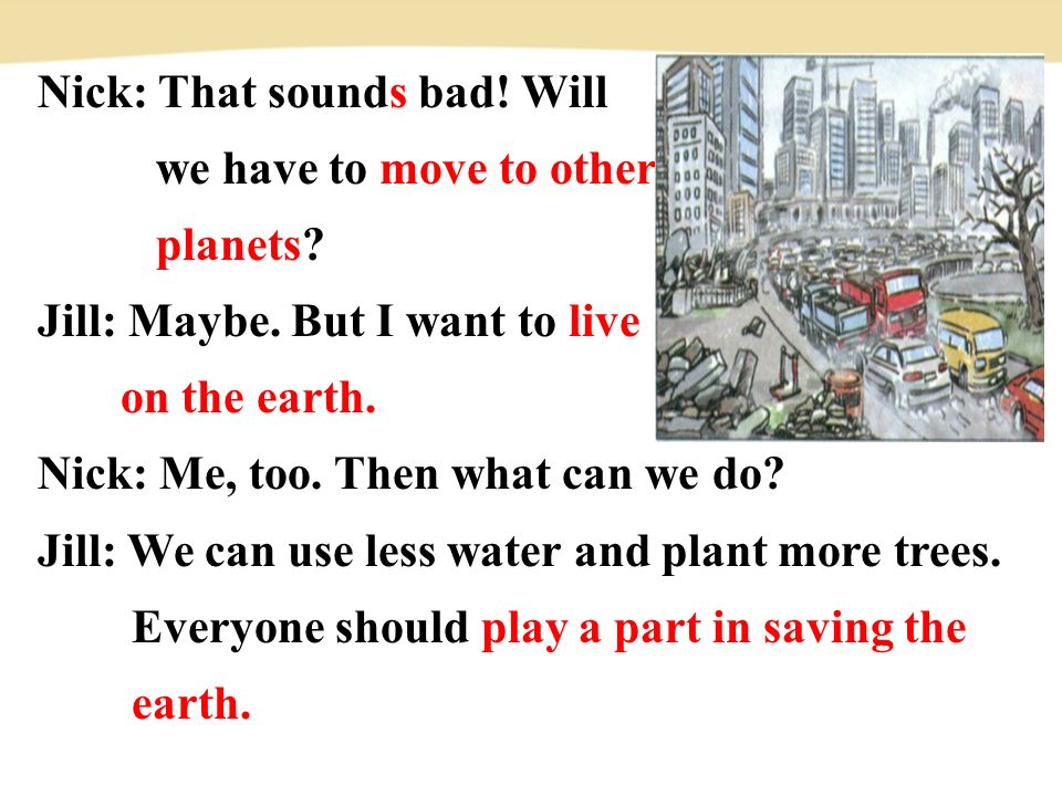 Nick: That sounds bad. Will we have to move to other planets.