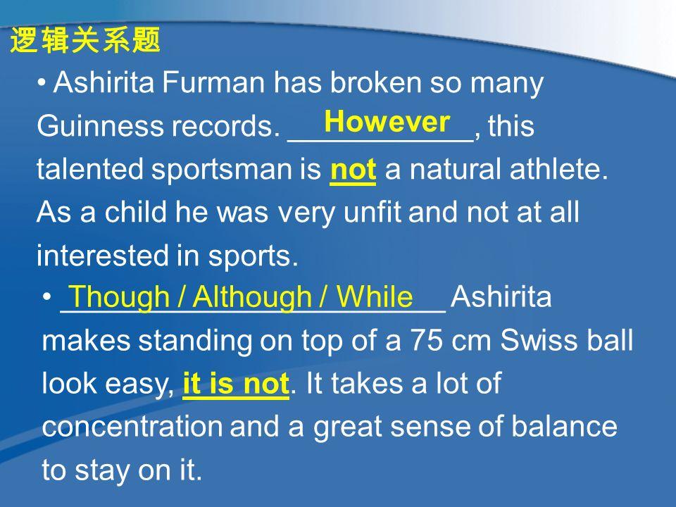逻辑关系题 Ashirita Furman has broken so many Guinness records.