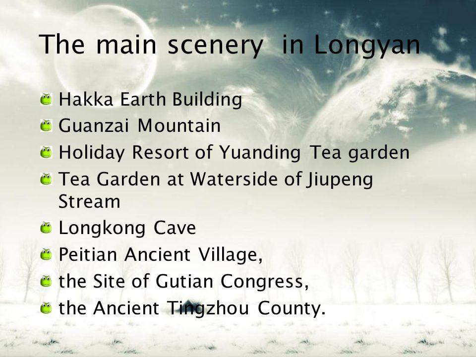 The main scenery in Longyan Hakka Earth Building Guanzai Mountain Holiday Resort of Yuanding Tea garden Tea Garden at Waterside of Jiupeng Stream Longkong Cave Peitian Ancient Village, the Site of Gutian Congress, the Ancient Tingzhou County.