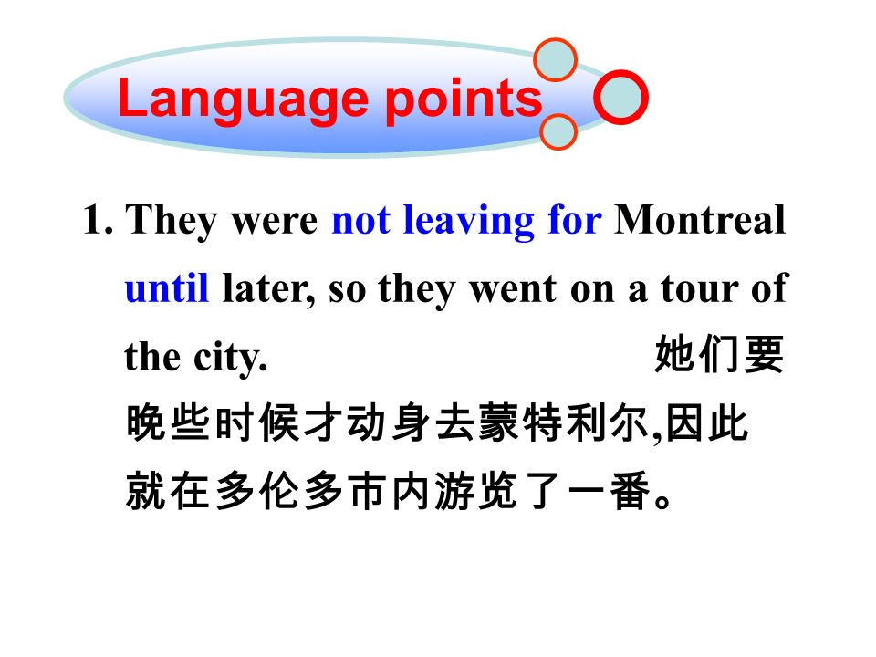 1. They were not leaving for Montreal until later, so they went on a tour of the city.