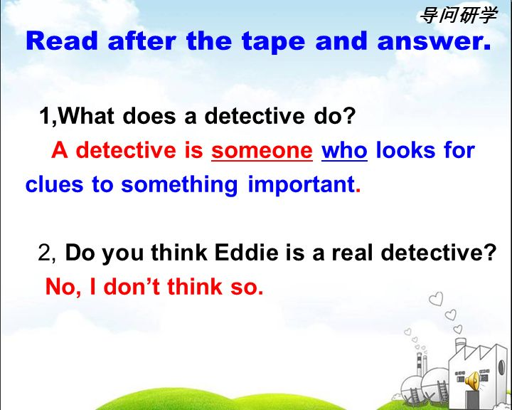 Read after the tape and answer. 1,What does a detective do.