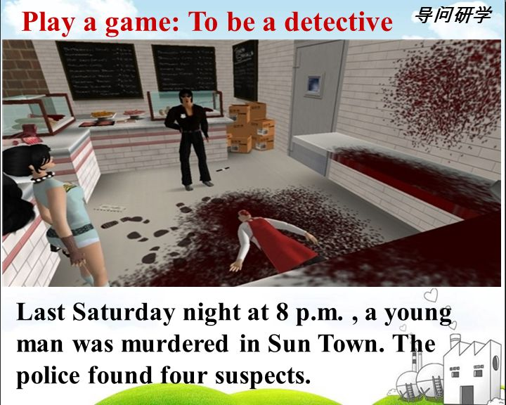 Play a game: To be a detective Last Saturday night at 8 p.m., a young man was murdered in Sun Town.